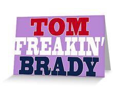 Tom Freakin Brady Greeting Card