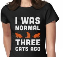 Three Cats Ago Funny Quote Womens Fitted T-Shirt
