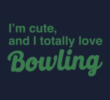 I'm cute, and I totally love bowling One Piece - Short Sleeve