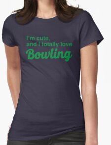 I'm cute, and I totally love bowling Womens Fitted T-Shirt