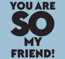 You are SO my Friend! Kids Tee