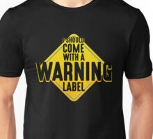 I Should Come With Warning Label - Funny Sarcastic Warning Sign Design Unisex T-Shirt