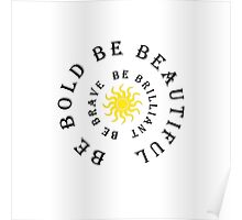 Be Bold Be Beautiful Be Brave Poster