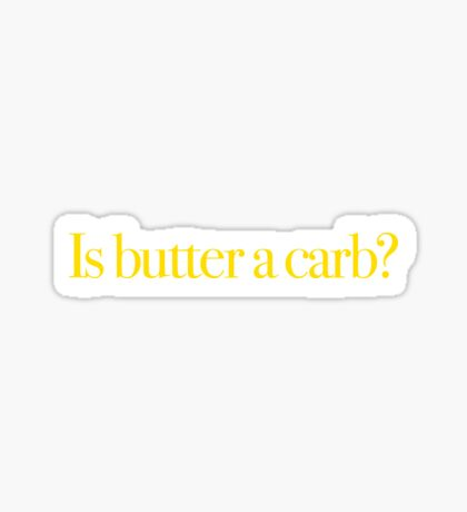 Mean Girls - Is butter a carb? Sticker