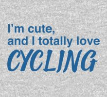 I'm cute, and I totally love cycling One Piece - Long Sleeve