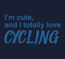 I'm cute, and I totally love cycling Kids Tee