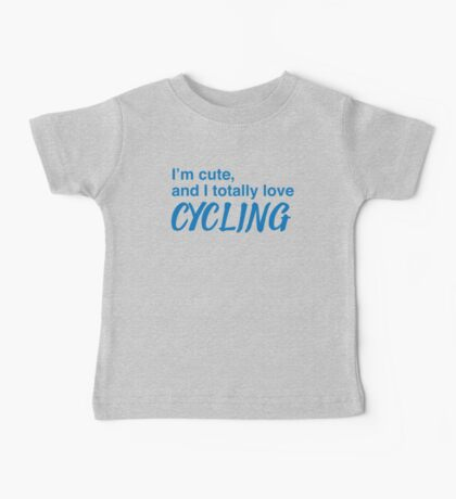 I'm cute, and I totally love cycling Baby Tee