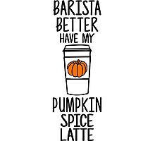 Barista Better Have My Pumpkin Spice Latte Funny Fall Photographic Print