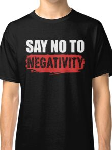 Say No to Negativity in Black & Red Classic T-Shirt