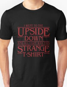I WENT TO THE UPSIDE DOWN - STRANGE SHIRT Unisex T-Shirt