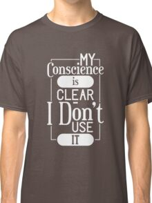 My Conscience Is Clear I Don't Use It - Funny Clever Text Pun Design Classic T-Shirt