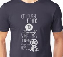 Of Course I Talk To Myself Sometimes I Need Expert Advice - Funny Clever Text Design Unisex T-Shirt