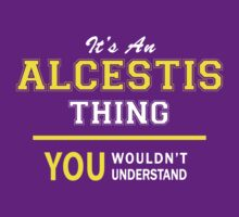 It's An ALCESTIS thing, you wouldn't understand !! by satro