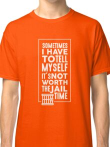 Sometimes I Have To Tell Myself It's Not Worth The Jail Time - Funny Sarcasm Graphic Design Classic T-Shirt