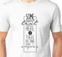 Some Random Text Here And There No One Reads It Anyway - Funny Text Pun Design Unisex T-Shirt