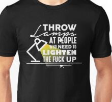 Throw Lamps At People Who Need To Lighten The F@ck Up - Funny Sarcastic Graphic Design Unisex T-Shirt