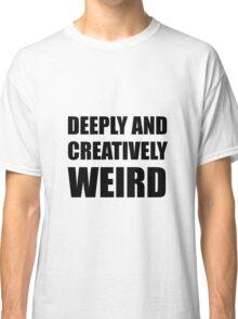 Deeply Creatively Weird Classic T-Shirt
