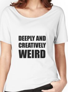 Deeply Creatively Weird Women's Relaxed Fit T-Shirt