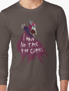 I have no time for Games Long Sleeve T-Shirt