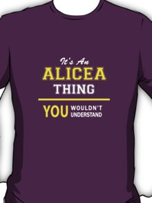 It's An ALICEA thing, you wouldn't understand !! T-Shirt