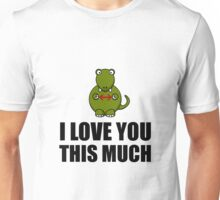 Trex Love You This Much Unisex T-Shirt