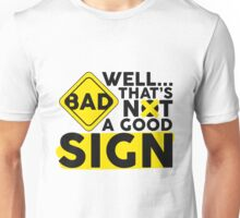 Well That's Not A Good Sign - Funny Sarcastic Warning Sign Design Unisex T-Shirt