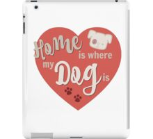 Home is where my dog is iPad Case/Skin