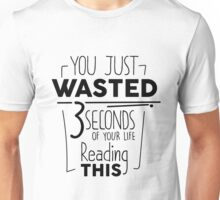 You Just Wasted 3 Seconds Of Your Life Reading This! Funny Sarcasm Text Pun Saying Design Unisex T-Shirt