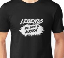 Legends are born in August - Born In August T-Shirt Unisex T-Shirt