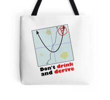 Don't drink and derive Tote Bag