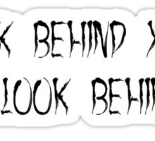 Look Behind You (black) Sticker