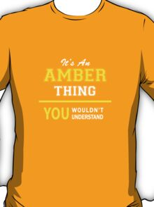 It's An AMBER thing, you wouldn't understand !! T-Shirt
