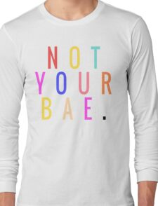 NOT YOUR BAE GRAPHIC TEXT ONLY TEE | RAINBOW MULTICOLOR PRINT Long Sleeve T-Shirt