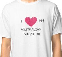 I Love My Australian Shepherd for Dog Lovers Classic T-Shirt