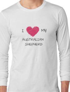 I Love My Australian Shepherd for Dog Lovers Long Sleeve T-Shirt