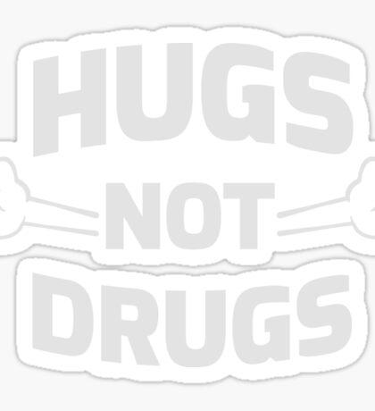 Hugs! Not Drugs Sticker