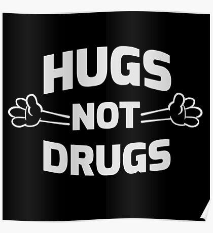 Hugs! Not Drugs Poster