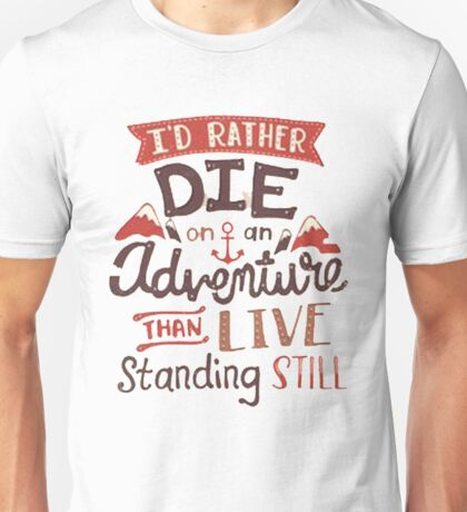 I'd rather die on an adventure Unisex T-Shirt