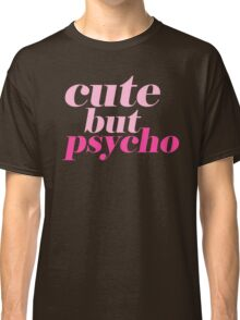 CUTE BUT PSYCHO QUOTE | FUN GRAPHIC PRINT Classic T-Shirt
