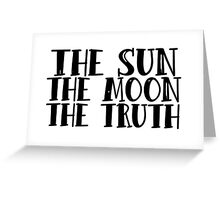 The sun, the moon, the truth Greeting Card