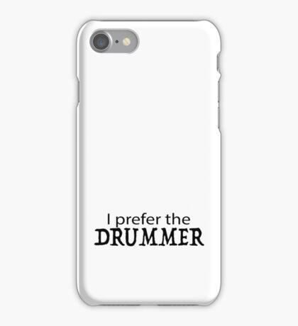 I Prefer The Drummer iPhone Case/Skin