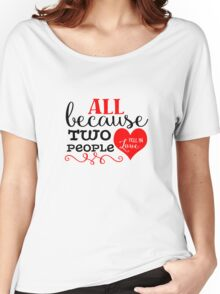 All Because Two People Fell In Love Women's Relaxed Fit T-Shirt