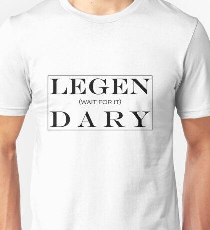 LEGEN (wait for it) DARY! Unisex T-Shirt