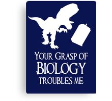 'Your grasp of biology' quote Canvas Print