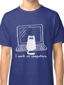 I work on computers Classic T-Shirt