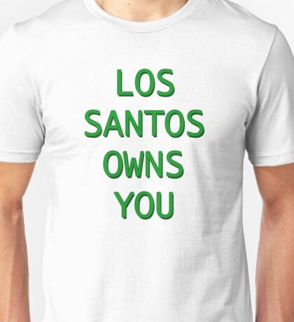 Los Santos Owns You Unisex T-Shirt