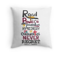 Road to Power is paved with Hypocrisy & Casualties Never Regret Throw Pillow
