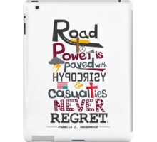 Road to Power is paved with Hypocrisy & Casualties Never Regret iPad Case/Skin