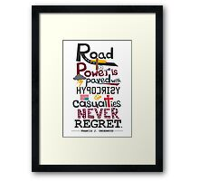 Road to Power is paved with Hypocrisy & Casualties Never Regret Framed Print