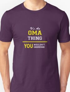 It's An OMA thing, you wouldn't understand !! T-Shirt